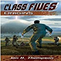 Class Fives: Origins Audiobook by Mr. Jon H Thompson Narrated by Mark Isham