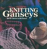 Knitting Ganseys, Beth Brown-Reinsel, 0934026858