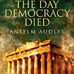 The Day Democracy Died | Anselm Audley