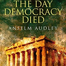 The Day Democracy Died Audiobook by Anselm Audley Narrated by Julian Elfer