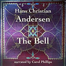 The Bell Audiobook by Hans Christian Andersen Narrated by Carol Phillips