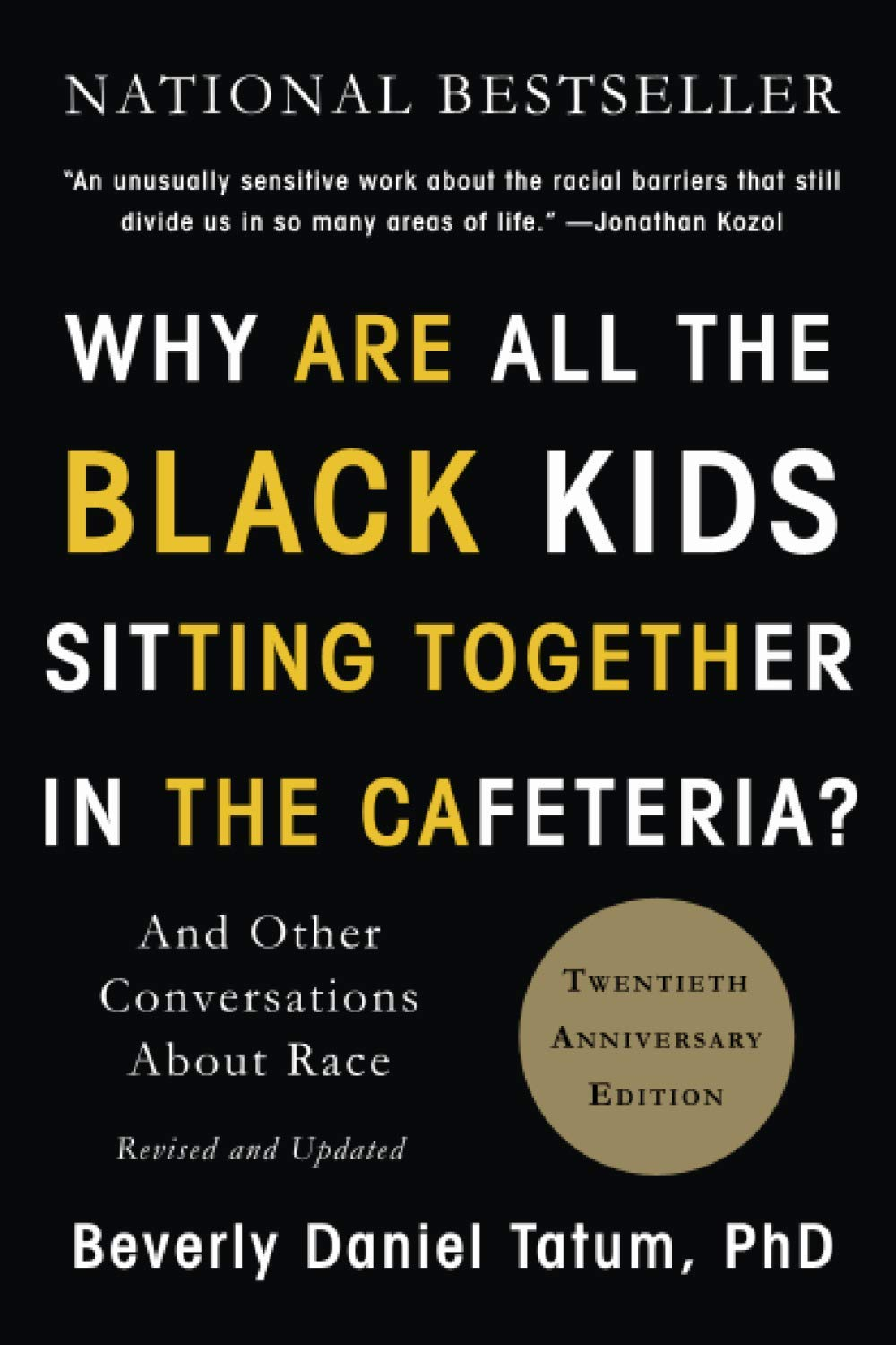 Why Are All the Black Kids Sitting Together in the Cafeteria?: And Other  Conversations About Race: Tatum, Beverly Daniel: 9780465060689: Amazon.com:  Books