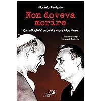Non doveva morire. Come Paolo VI cercò di salvare Aldo Moro