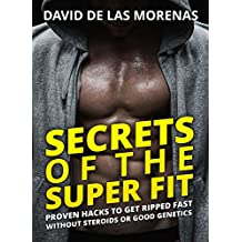 Secrets of the Super Fit: Proven Hacks to Get Ripped Fast Without Steroids or Good Genetics
