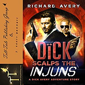 Dick Scalps the Injuns: The Dick Avery Adventure Series, Volume 1 Audiobook