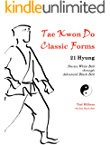 Tae Kwon Do Classic Forms: 21 Hyung-Novice White Belt through Advanced Black Belt