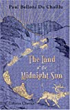 The Land of the Midnight Sun: Summer and winter journeys through Sweden, Norway, Lapland, and Northern Finland. With descriptions of the inner life of ... the primitive antiquities, etc.. Volume 1