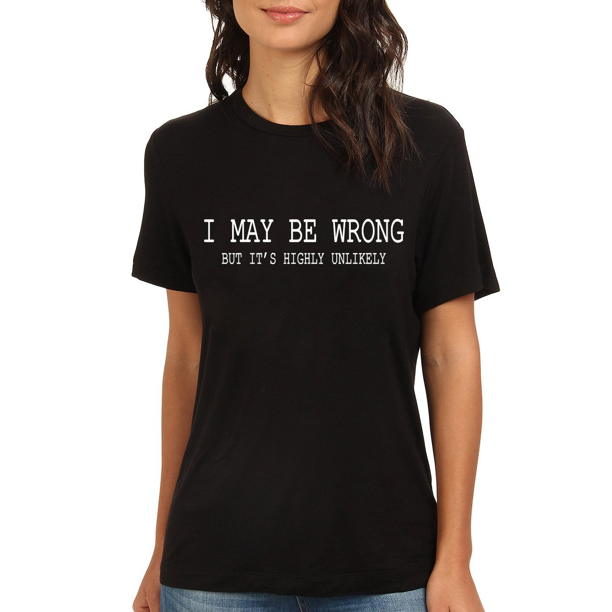 Loo Show Womens Funny T shirt Tee-I May Be Wrong-azvn