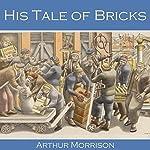 His Tale of Bricks   Arthur Morrison