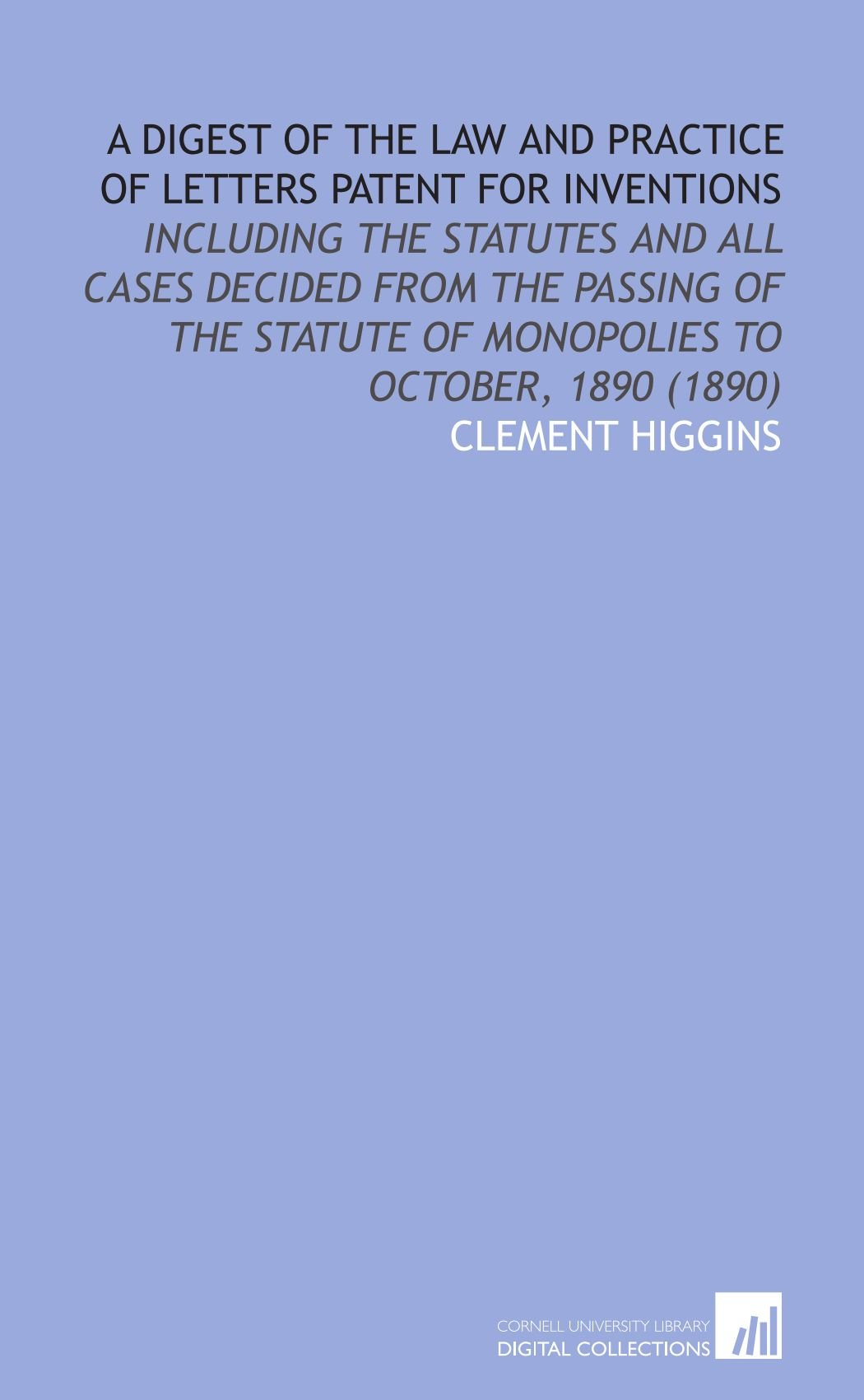 Download A Digest of the Law and Practice of Letters Patent for Inventions: Including the Statutes and All Cases Decided From the Passing of the Statute of Monopolies to October, 1890 (1890) PDF