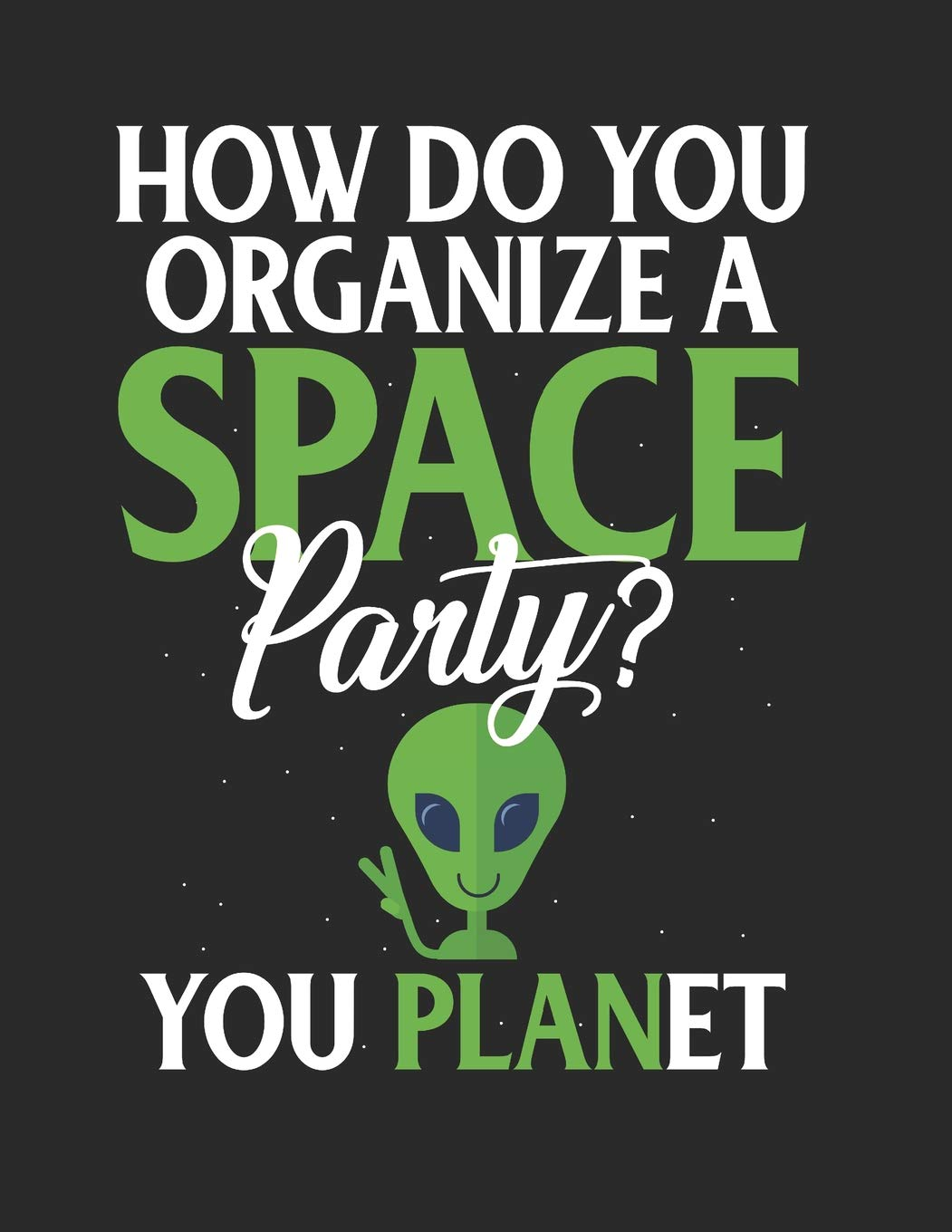 How Do You Organize A Space Party You Planet Funny Space