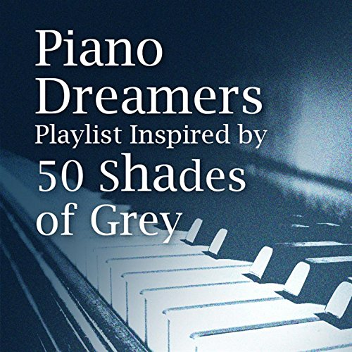 Piano Dreamers Playlist Inspired By 50 Shades of Grey