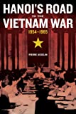 Hanoi`s Road to the Vietnam War, 1954–1965 (From Indochina to Vietnam: Revolution and War in a Global Perspective)