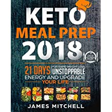 Keto Meal Prep 2018: 21 Days For Rapid Weight Loss, Unstoppable Energy And Upgrade Your Life - Lose Up to A Pound in A Day
