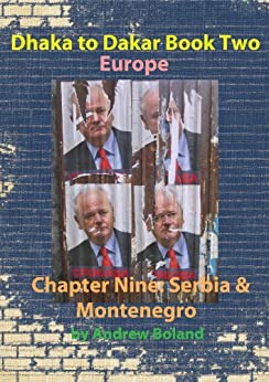 Dhaka to Dakar: Europe. Chapter Nine - Serbia and Montenegro by [Boland, Andrew]