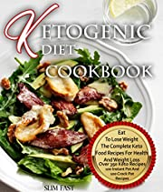 Ketogenic Diet Cookbook: Eat To Lose Weight, The Complete Keto Diet Recipes For Health And Weight Loss (low carbs diet, fat loss diet, Paleo Diet)