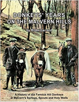 Donkey's Years on the Malvern Hills: A History of the Famous Hill Donkeys at Malvern's Springs, Spouts and Holy Wells by Rose Garrard (1-Sep-2008)