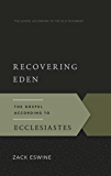 Recovering Eden: The Gospel According to Ecclesiastes (Gospel According to the Old Testament Book 14)