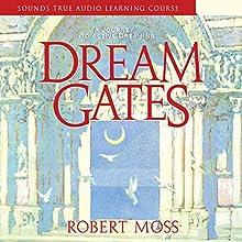 Dream Gates Discours Auteur(s) : Robert Moss Narrateur(s) :  uncredited