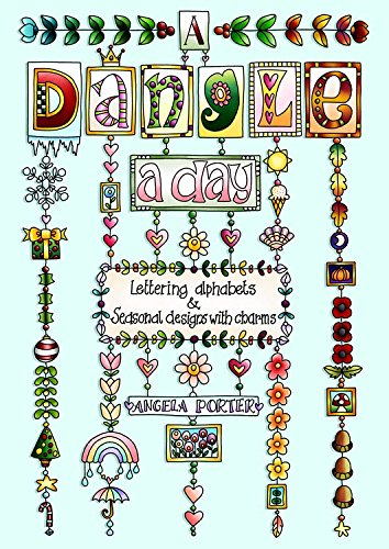 A Dangle a Day: Lettering Alphabets and Seasonal Designs with Charms