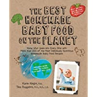 The Best Homemade Baby Food on the Planet: Know What Goes Into Every Bite wit...