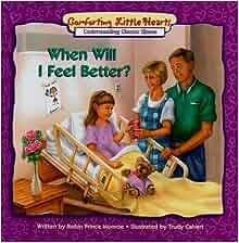 When Will I Feel Better?: Understanding Chronic Illness (Comforting Little Hearts Series): Robin
