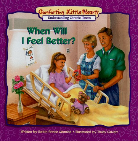 When Will I Feel Better?: Understanding Chronic Illness (Comforting Little Hearts - Monroe In Ohio Outlets