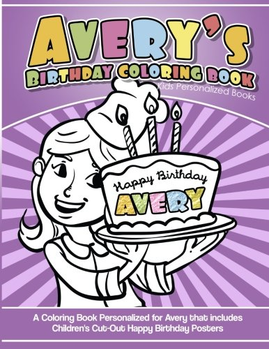 Avery's Birthday Coloring Book Kids Personalized Books: A Coloring Book Personalized for Avery that includes Children's Cut Out Happy Birthday Posters
