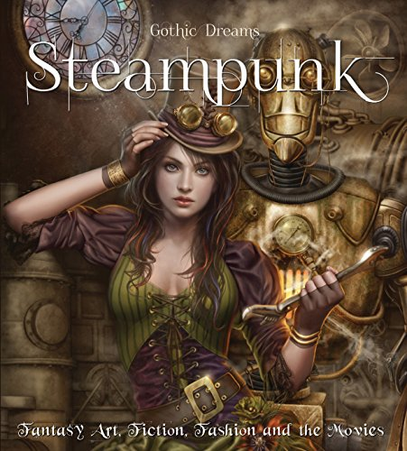 Steampunk (eBook): Fantasy Art, Fashion, Fiction & The Movies (Gothic Dreams)