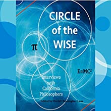 Circle of the Wise: Interviews with California Philosophers Audiobook by David Christopher Lane Narrated by Devin Smith