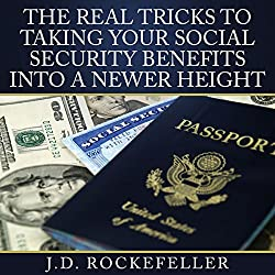 The Real Tricks to Taking Your Social Security Benefits into a Newer Height