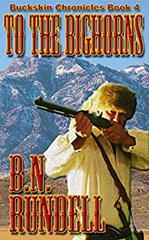 To The Bighorns (Buckskin Chronicles Book 4) by [Rundell, B.N.]