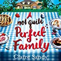 A Not Quite Perfect Family Audiobook by Claire Sandy Narrated by Bea Holland