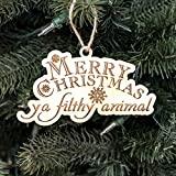 Ornament - Merry Christmas Ya Filthy Animal - Raw Wood 3x5in