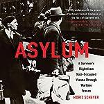 Asylum: A Survivor's Flight from Nazi-Occupied Vienna Through Wartime France | Moriz Scheyer,P. N. Singer - translator,P. N. Singer - epilogue