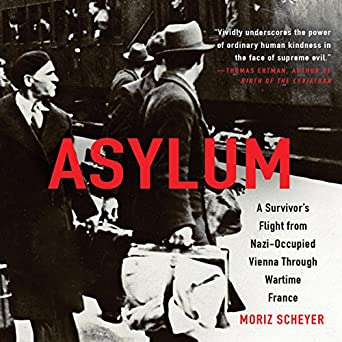 Asylum: A Survivors Flight from Nazi-Occupied Vienna Through Wartime France