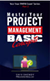 Master Your Project Management Basic Concepts: Essential PMP® Concepts Simplified (Ace Your PMP® Exam Book 2)