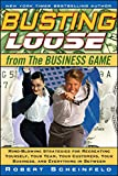 Busting Loose From the Business Game: Mind-Blowing Strategies for Recreating Yourself, Your Team, Your Business, and Everything in Between