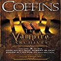 Coffins: The Vampire Archives, Volume 3 Audiobook by Otto Penzler (editor), Harlan Ellison, Robert Bloch, Edgar Allan Poe, F. Paul Wilson Narrated by Harlan Ellison, Scott Brick, Robertson Dean, Steve West, Robin Sachs, Mark Bramhall, John H. Mayer, Ryan Gesell, Rob Shapiro