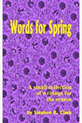 Words For Spring: A small collection of writings for the season Kindle Edition