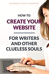 How to Create Your Website: For Writers and Other Clueless Souls (Self-Publishing Made Easy) Paperback