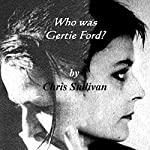 Who Was Gertie Ford? | Chris Sullivan