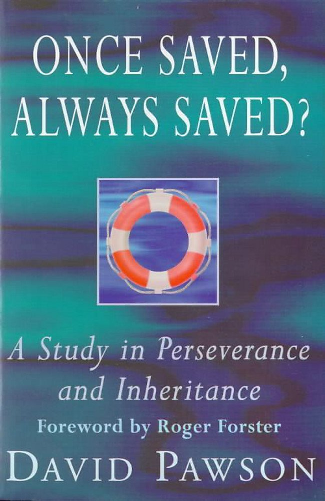 Once Saved, Always Saved?: A Study in Perseverance and Inheritance: Pawson,  David: 9780340610664: Amazon.com: Books