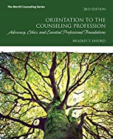 Orientation to the Counseling Profession: Advocacy, Ethics, and Essential Professional Foundations (3rd Edition) (Merrill Counseling)