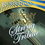 Renditions: Jeremy Camp String Tribute
