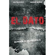 EL DATO: Inspirado en hechos reales (Spanish Edition)