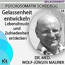 Gelassenheit entwickeln: Lebensfreude und Zufriedenheit entdecken Hörbuch von Wolf-Jürgen Maurer Gesprochen von: Wolf-Jürgen Maurer