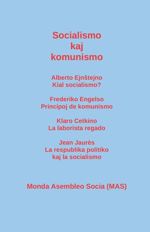 Socialismo Kaj Komunismo: Alberto Ejnŝtejno: Kial Socialismo? Frederiko Engelso: Principoj de Komunismo; Klaro Cetkino: La Laborista Regado; Jean ... Kaj La Socialismo (Esperanto Edition) pdf epub