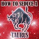 How to Seduce a Taurus | Susan Miller