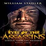 Eyes of the Assassins: Struck from the Heavens, Book 2 | William Stadler